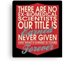"""""""There are no Ex-Biomedical Scientists... Our title is earned never given and what's earned is yours forever"""" Collection #24038 Canvas Print"""