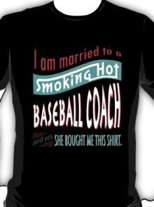 """""""I am married to a smoking hot Baseball-Coach and yes, she bought me this shirt"""" Collection #750046 T-Shirt"""