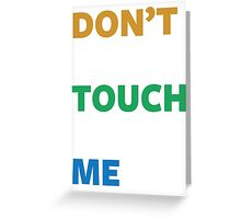 Don't Touch Me Greeting Card