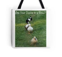 Are Your Ducks in a Row? Tote Bag