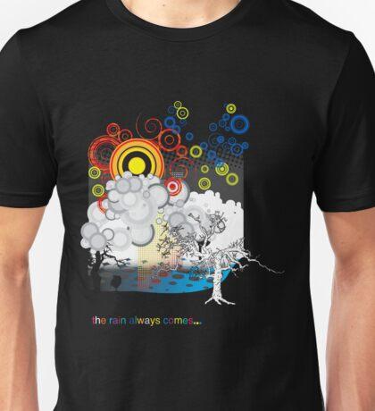 ...the rain always comes... Unisex T-Shirt