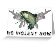 WE VIOLENT NOW. Greeting Card