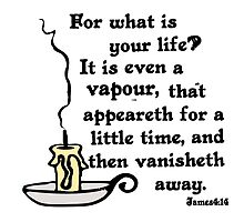 JAMES 4:14 YOUR LIFE IS A VAPOUR by Calgacus