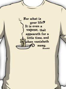 JAMES 4:14 YOUR LIFE IS A VAPOUR T-Shirt