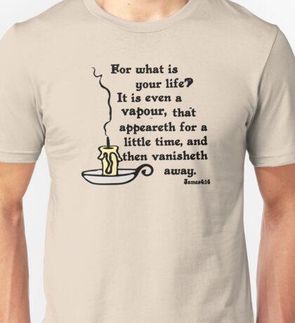JAMES 4:14 YOUR LIFE IS A VAPOUR Unisex T-Shirt