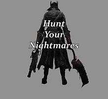 Bloodborne- Hunt Your Nightmares by sinner45