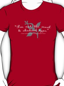"""""""I'm not the meek & obedient type."""" T-Shirt"""