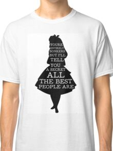 Alice in Wonderland Have I Gone Bonkers Quote Classic T-Shirt
