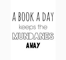 A book a day keeps the Mundanes away Unisex T-Shirt