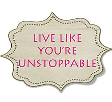 LIVE LIKE YOU'RE UNSTOPPABLE Photographic Print