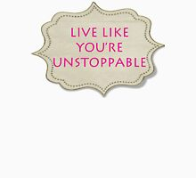 LIVE LIKE YOU'RE UNSTOPPABLE Unisex T-Shirt