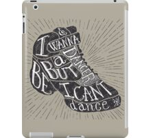 I can't dance iPad Case/Skin