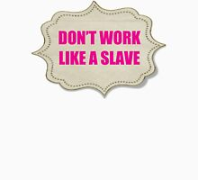 DON'T WORK LIKE A SLAVE Unisex T-Shirt