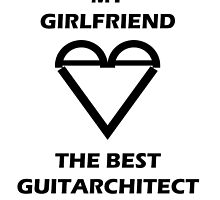 my girlfriend loves the best guitarchitect by ildotch