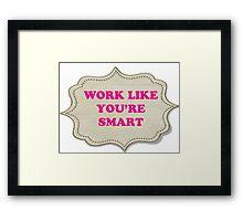 WORK LIKE YOU'RE SMART Framed Print