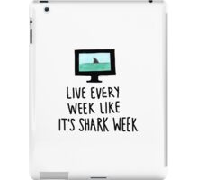 Live Every Week Like It's Shark Week iPad Case/Skin