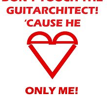 don't touch the guitarchitect! 'cause he loves only me! by ildotch