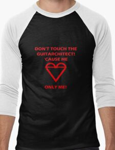 don't touch the guitarchitect! 'cause he loves only me! Men's Baseball ¾ T-Shirt