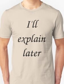 I'll Explain Later Unisex T-Shirt