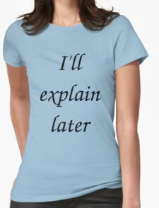 I'll Explain Later Womens Fitted T-Shirt