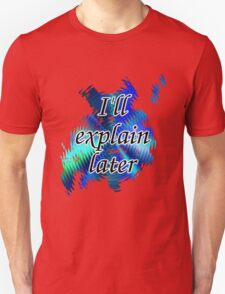 I'll Explain Later (2) Unisex T-Shirt