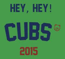 Hey, Hey! Cubs 2015 by Go-Cubs