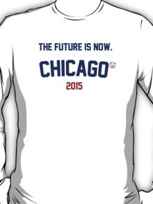 The Future Is Now. Chicago Cubs 2015 T-Shirt