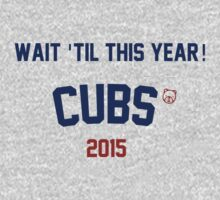 Wait 'Til This Year! Cubs 2015 by Go-Cubs
