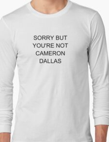 SORRY BUT YOU'RE NOT CAMERON DALLAS Long Sleeve T-Shirt