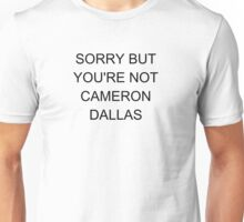 SORRY BUT YOU'RE NOT CAMERON DALLAS Unisex T-Shirt