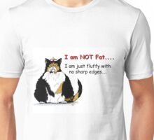 I am not fat, just fluffy with no sharp edges... Unisex T-Shirt