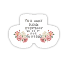 """You can't please everybody..."" Sticker"