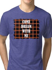 Come Dream With Me Tri-blend T-Shirt