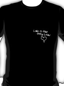 love is the only law T-Shirt