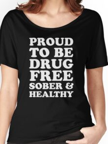 Proud To Be Drug Free, Sober & Healthy - Straight Edge Women's Relaxed Fit T-Shirt