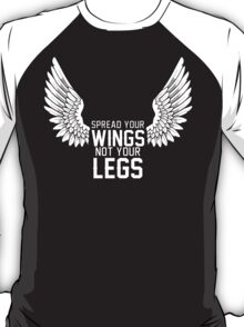 Spread your wings not your legs T-Shirt