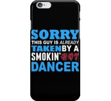Sorry This Guy Is Already Taken By A Smokin Hot Dancer - Funny Tshirts iPhone Case/Skin