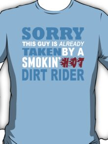 Sorry This Guy Is Already Taken By A Smokin Hot Dirt Rider - Funny Tshirts T-Shirt