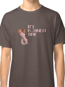 It's Business Time Classic T-Shirt