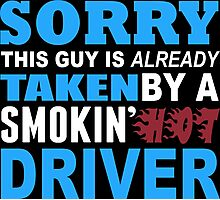 Sorry This Guy Is Already Taken By A Smokin Hot Driver - Funny Tshirts Photographic Print