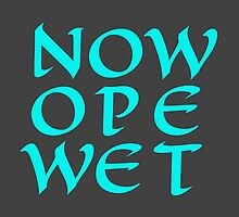 Now Ope Wet – II by alannarwhitney
