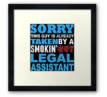 Sorry This Guy Is Already Taken By A Smokin Hot Legal Assistant - Funny Tshirts Framed Print