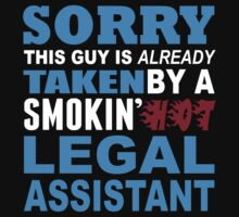 Sorry This Guy Is Already Taken By A Smokin Hot Legal Assistant - Funny Tshirts by custom222