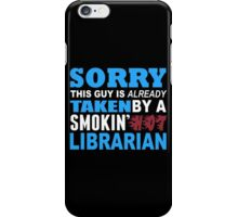 Sorry This Guy Is Already Taken By A Smokin Hot Librarian - Funny Tshirts iPhone Case/Skin