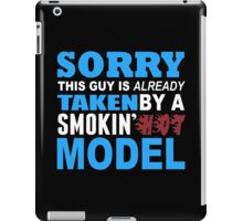 Sorry This Guy Is Already Taken By A Smokin Hot Model - Funny Tshirts iPad Case/Skin