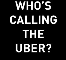Who's calling the uber? by drewkoontz