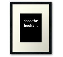 pass the hookah. Framed Print