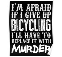 I'm Afraid If I Give Up Bicycling I'll Have To Replace It With Murder - Custom Tshirts Poster