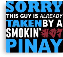 Sorry This Guy Is Already Taken By A Smokin Hot Pinay - Funny Tshirts Canvas Print