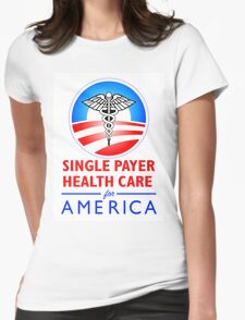SINGLE PAYER HEALTH CARE... Womens Fitted T-Shirt